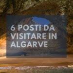 6 Posti da visitare in Algarve